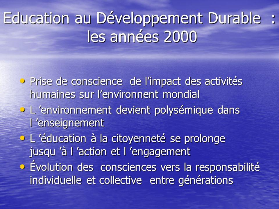 Education au Développement Durable : les années 2000 • Prise de conscience de l'impact des activités humaines sur l'environnent mondial • L 'environne