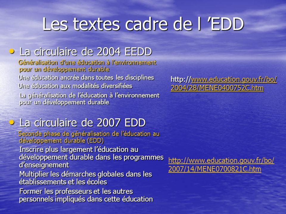 Les textes cadre de l 'EDD • La circulaire de 2004 EEDD Généralisation d'une éducation à l'environnement pour un développement durable Généralisation