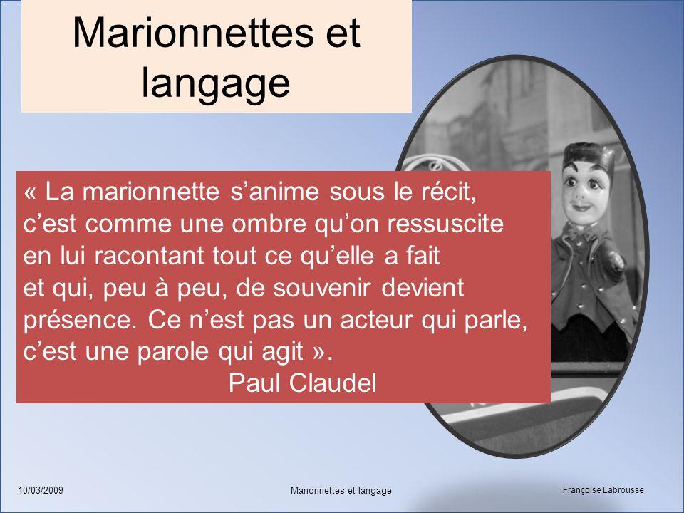 Françoise Labrousse Marionnettes et langage10/03/2009 Marionnettes et langage « La marionnette s'anime sous le récit, c'est comme une ombre qu'on ress