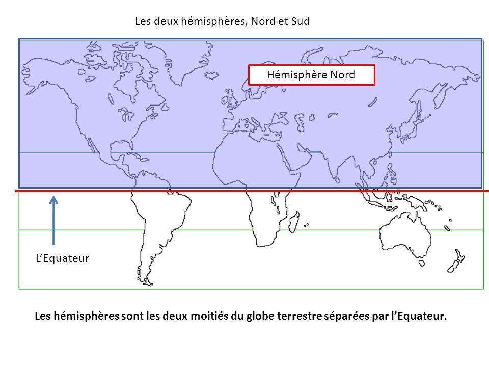 Les hémisphères sont les deux moitiés du globe terrestre séparées par l'Equateur. L'Equateur Les deux hémisphères, Nord et Sud Hémisphère Nord