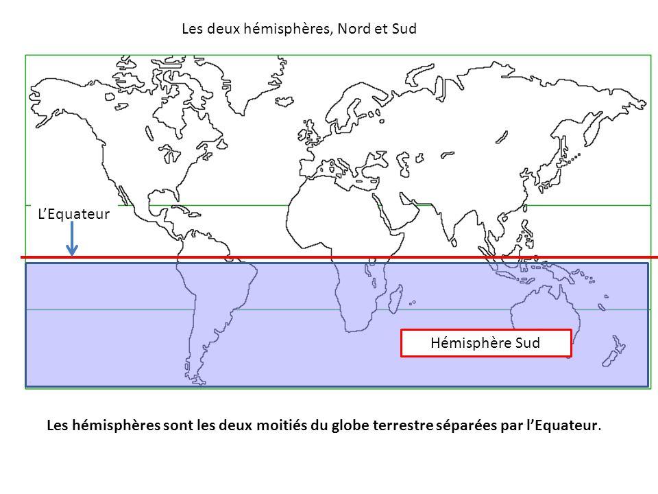 Les hémisphères sont les deux moitiés du globe terrestre séparées par l'Equateur. L'Equateur Les deux hémisphères, Nord et Sud Hémisphère Sud