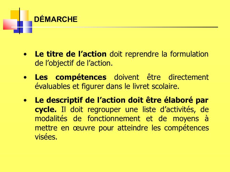 DÉMARCHE •Le titre de l'action doit reprendre la formulation de l'objectif de l'action. •Les compétences doivent être directement évaluables et figure