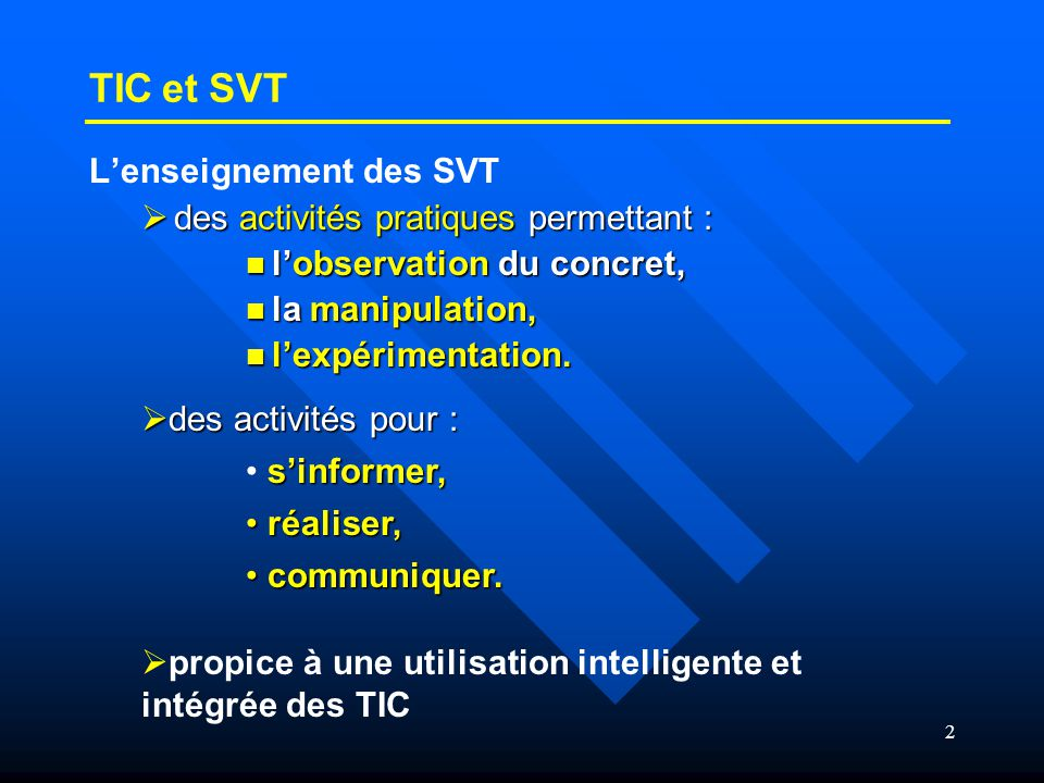 2 L'enseignement des SVT  des activités pratiques permettant :  l'observation du concret,  la manipulation,  l'expérimentation. TIC et SVT  des a