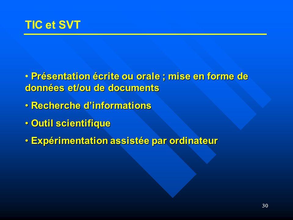 30 TIC et SVT Présentation écrite ou orale ; mise en forme de données et/ou de documents • Présentation écrite ou orale ; mise en forme de données et/