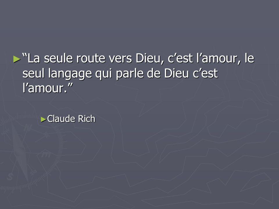 ► La seule route vers Dieu, c'est l'amour, le seul langage qui parle de Dieu c'est l'amour. ► Claude Rich