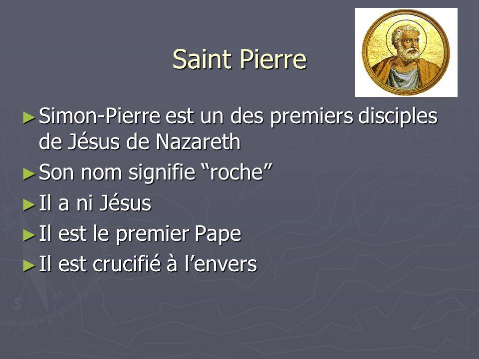 Saint Pierre ► Simon-Pierre est un des premiers disciples de Jésus de Nazareth ► Son nom signifie roche ► Il a ni Jésus ► Il est le premier Pape ► Il est crucifié à l'envers