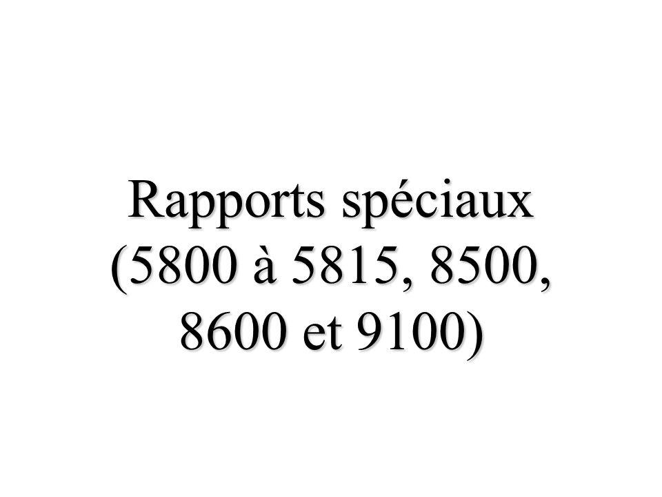 Rapports spéciaux (5800 à 5815, 8500, 8600 et 9100)
