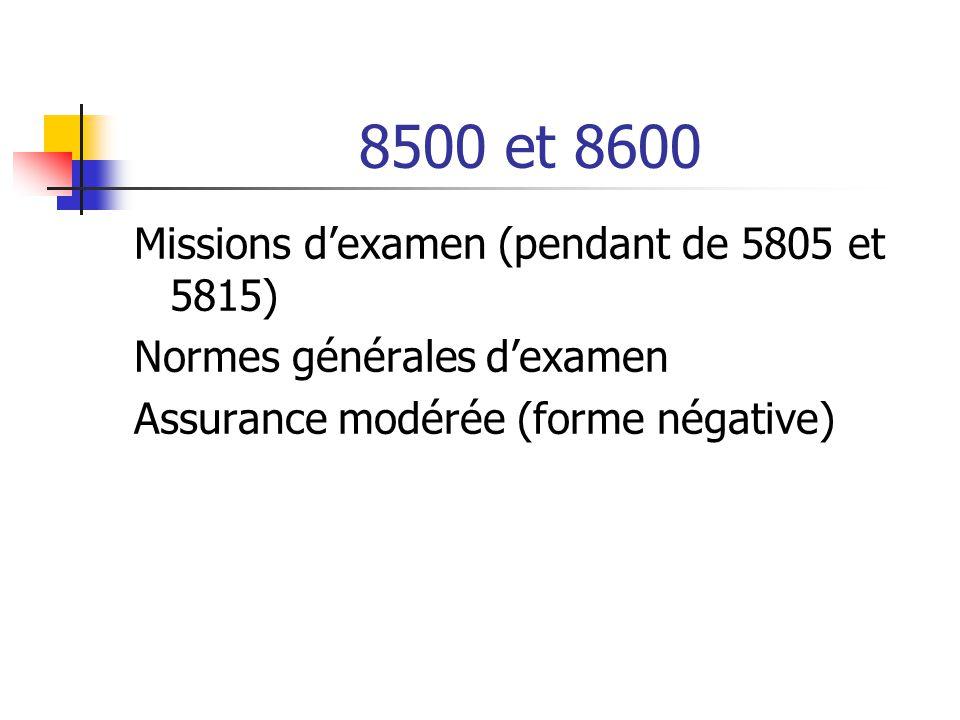 8500 et 8600 Missions d'examen (pendant de 5805 et 5815) Normes générales d'examen Assurance modérée (forme négative)