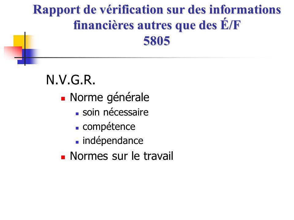 l Préparation des informations financières –Contrat –Loi –Règlement –Pas nécessairement PCGR Rapport de vérification sur des informations financières autres que des É/F 5805