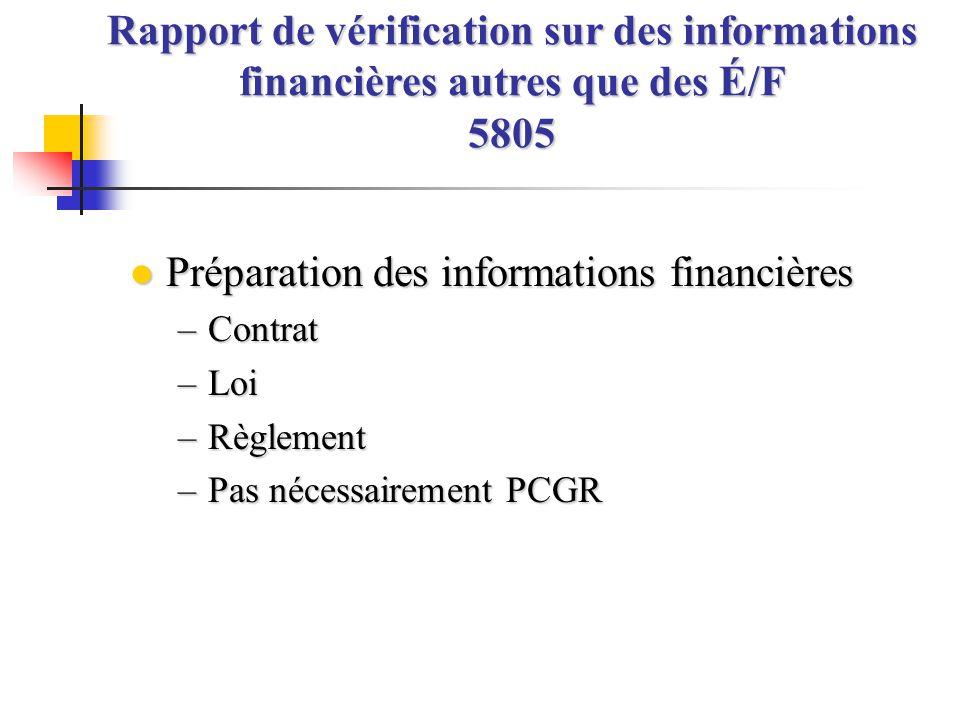 l Préparation des informations financières –Contrat –Loi –Règlement –Pas nécessairement PCGR Rapport de vérification sur des informations financières