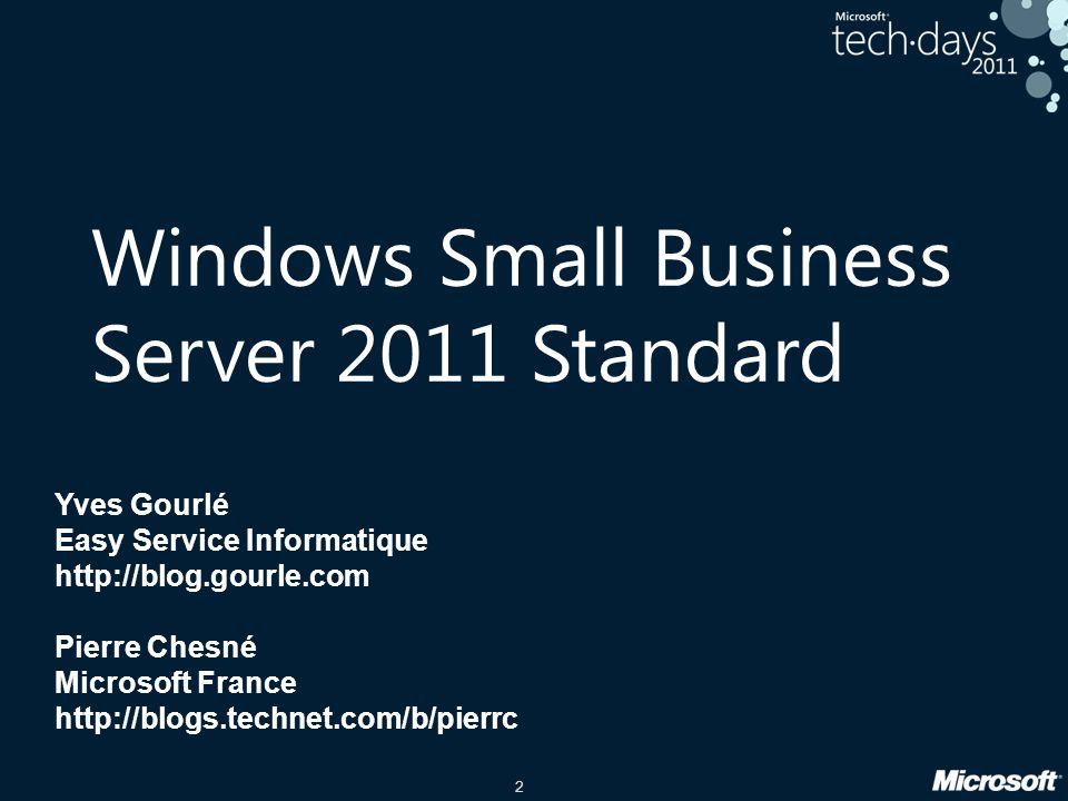 2 Yves Gourlé Easy Service Informatique http://blog.gourle.com Pierre Chesné Microsoft France http://blogs.technet.com/b/pierrc Windows Small Business Server 2011 Standard