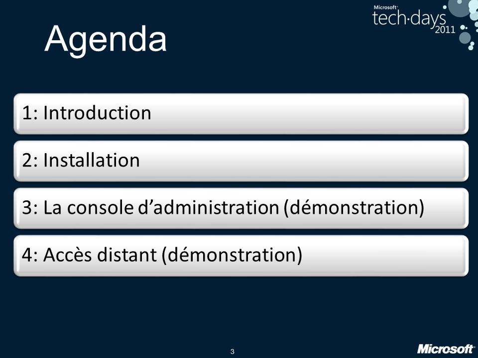 3 Agenda 1: Introduction2: Installation3: La console d'administration (démonstration)4: Accès distant (démonstration)