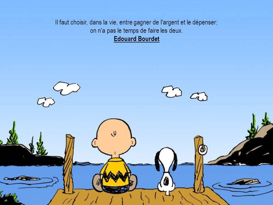 Il faut choisir, dans la vie, entre gagner de l'argent et le dépenser; on n'a pas le temps de faire les deux. Edouard Bourdet