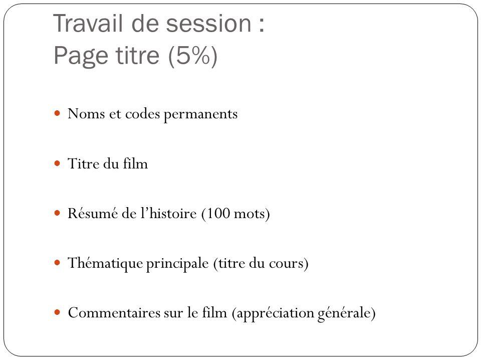 Travail de session : Page titre (5%)  Noms et codes permanents  Titre du film  Résumé de l'histoire (100 mots)  Thématique principale (titre du co
