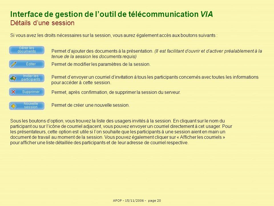 APOP20 Interface de gestion de l'outil de télécommunication VIA Détails d'une session Si vous avez les droits nécessaires sur la session, vous aurez é