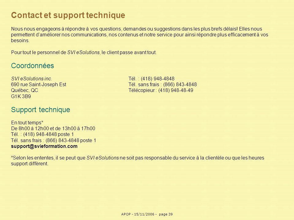 APOP39 Contact et support technique Nous nous engageons à répondre à vos questions, demandes ou suggestions dans les plus brefs délais! Elles nous per