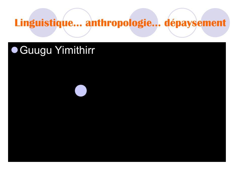 Linguistique… anthropologie… dépaysement  Guugu Yimithirr