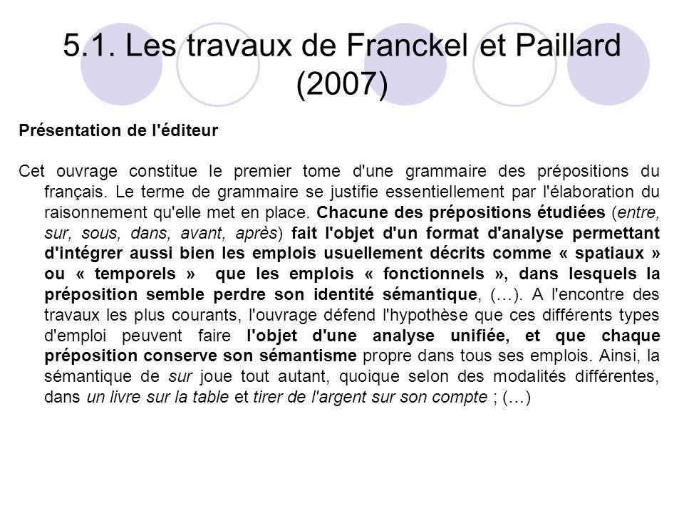5.1. Les travaux de Franckel et Paillard (2007) Présentation de l'éditeur Cet ouvrage constitue le premier tome d'une grammaire des prépositions du fr