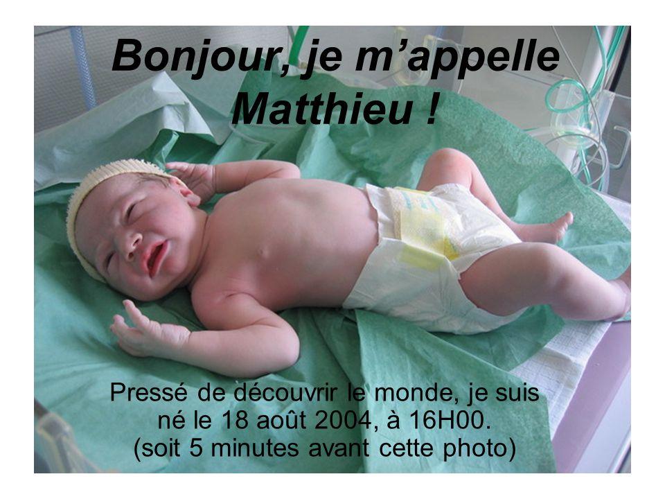 Bonjour, je m'appelle Matthieu ! Pressé de découvrir le monde, je suis né le 18 août 2004, à 16H00. (soit 5 minutes avant cette photo)