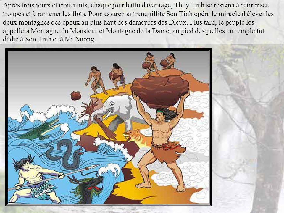 Confus et furieux, Thuy Tinh s'élança, élevant le niveau des eaux, décidé de pénétrer dans les montagnes et d'enlever Mi Nuong. Son Tinh éleva le mont