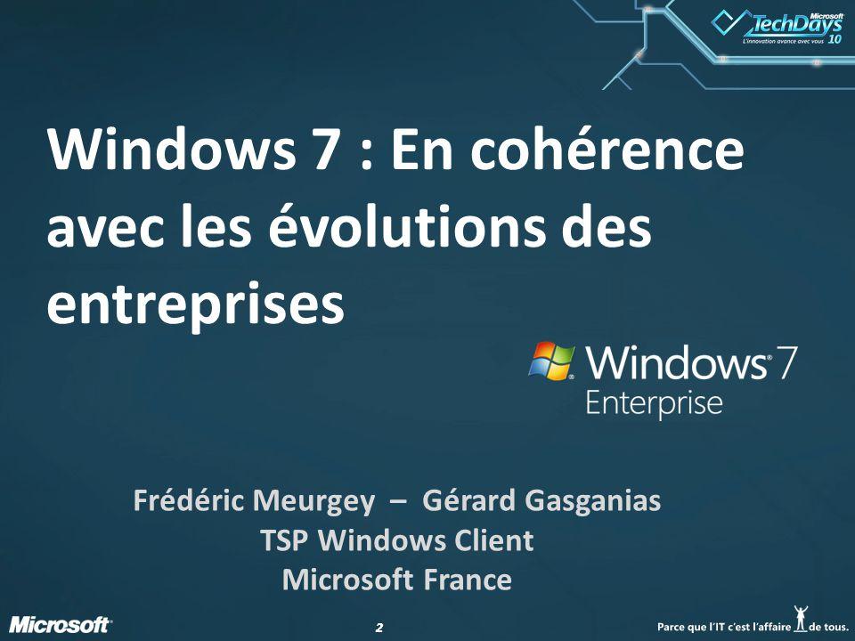 22 Windows 7 : En cohérence avec les évolutions des entreprises Frédéric Meurgey – Gérard Gasganias TSP Windows Client Microsoft France