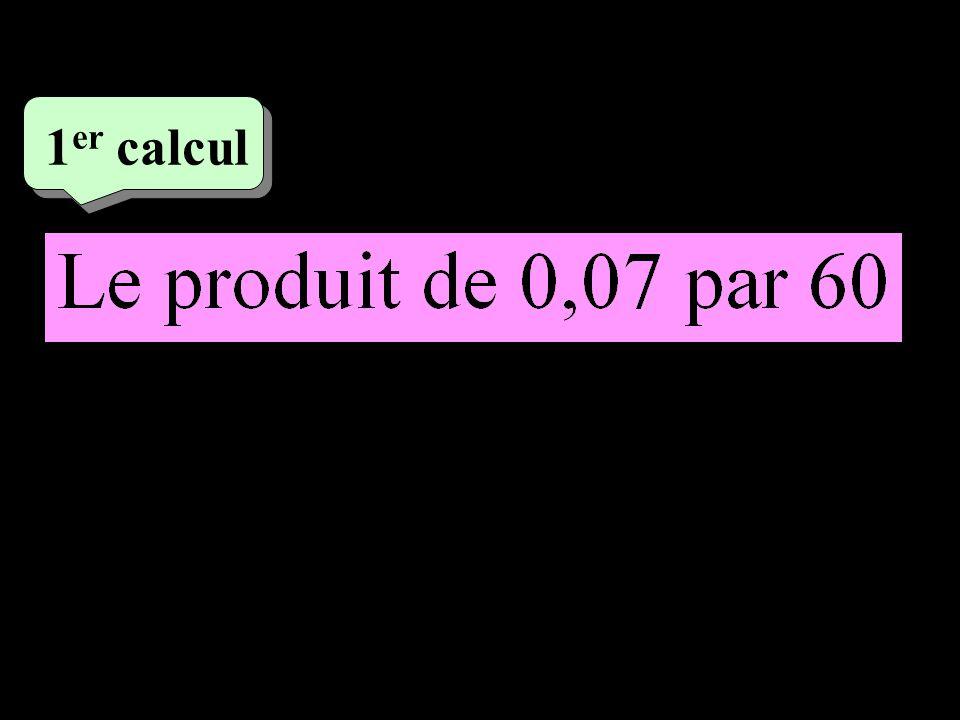 –1–1 1 er calcul 0,07×60 = 4,2