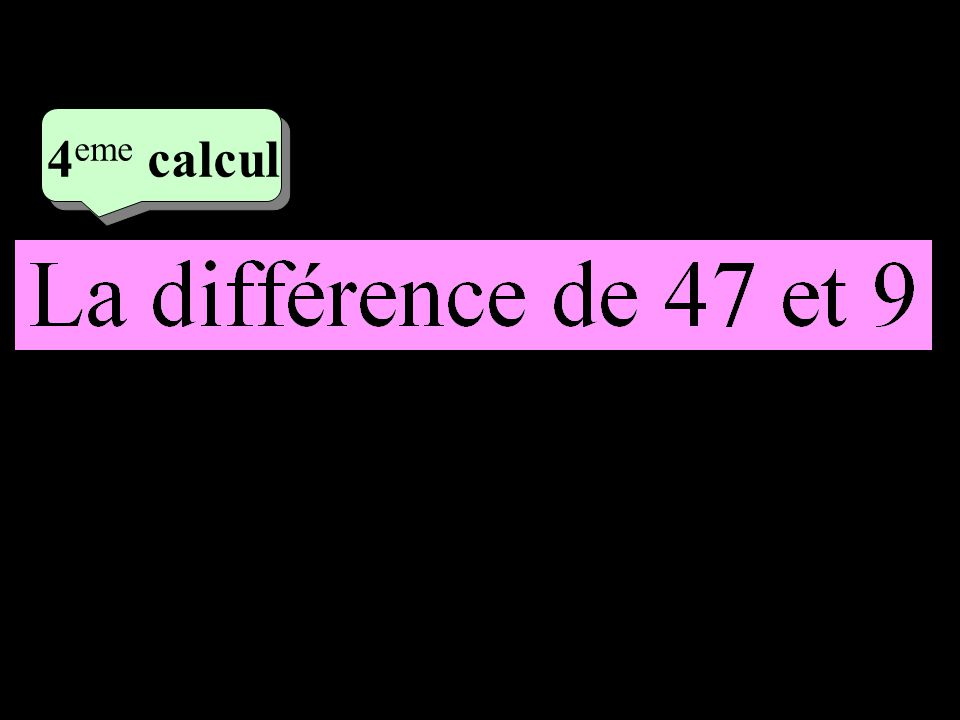 –1–1 2 eme calcul 2 eme calcul 4 eme calcul 47 - 9 = 38