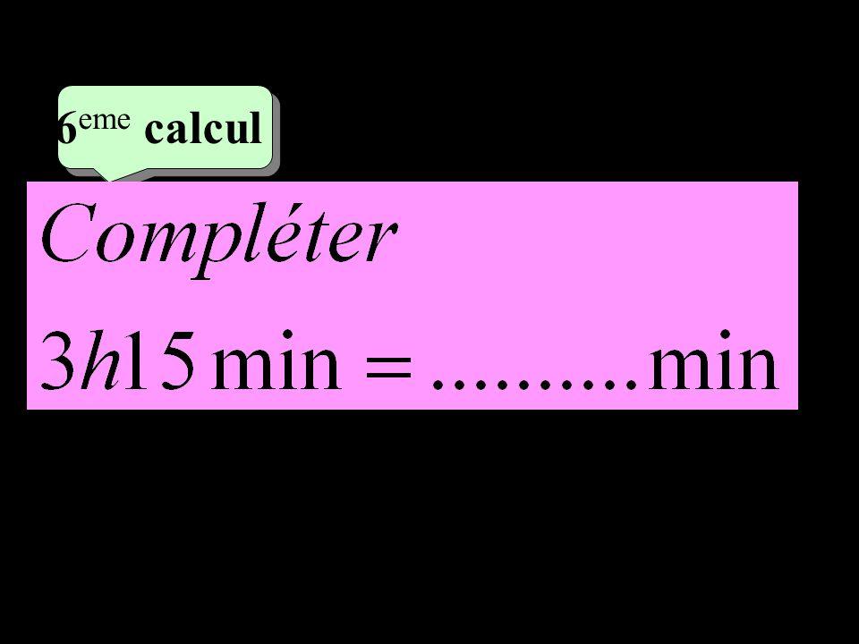 –1–1 3 eme calcul 3 eme calcul 6 eme calcul 3×60 = 180 180 + 15 = 195 195