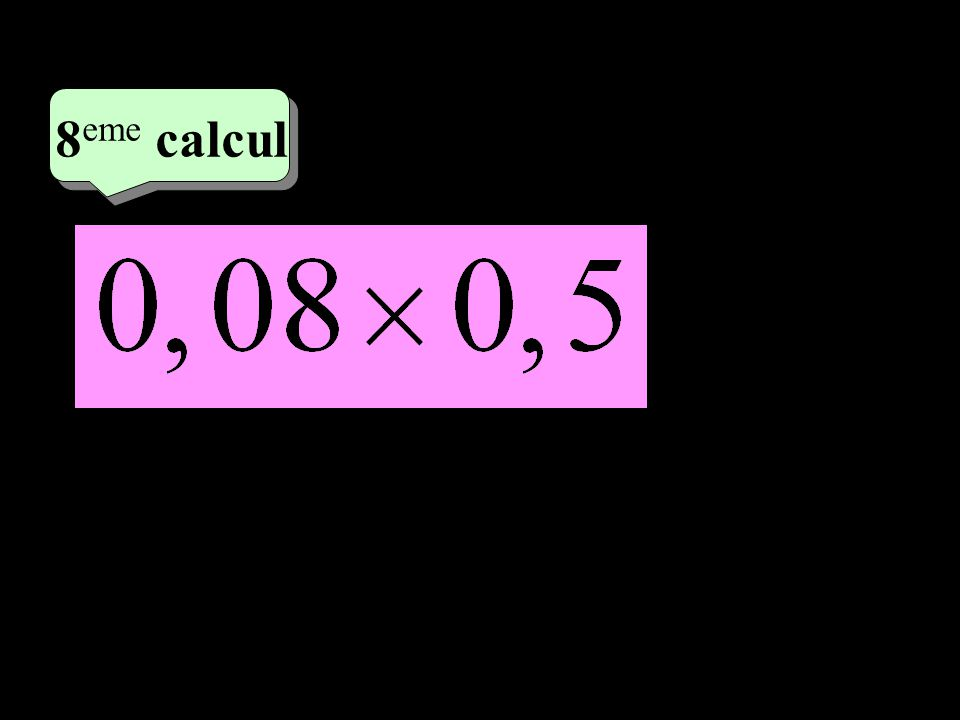 –1–1 4 eme calcul 4 eme calcul 8 eme calcul 0,040 ou 0,04