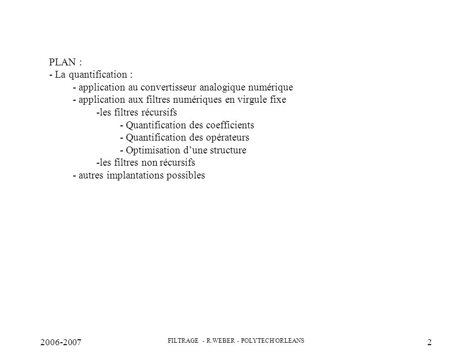 2006-2007 FILTRAGE - R.WEBER - POLYTECH ORLEANS 13 Test des paramètres dynamiques d un ADC Quantification du signal à filtrer par le convertisseur AD Puissance raie: Pr Puissance bruit : Pb Attention, À la normalisation Ex.