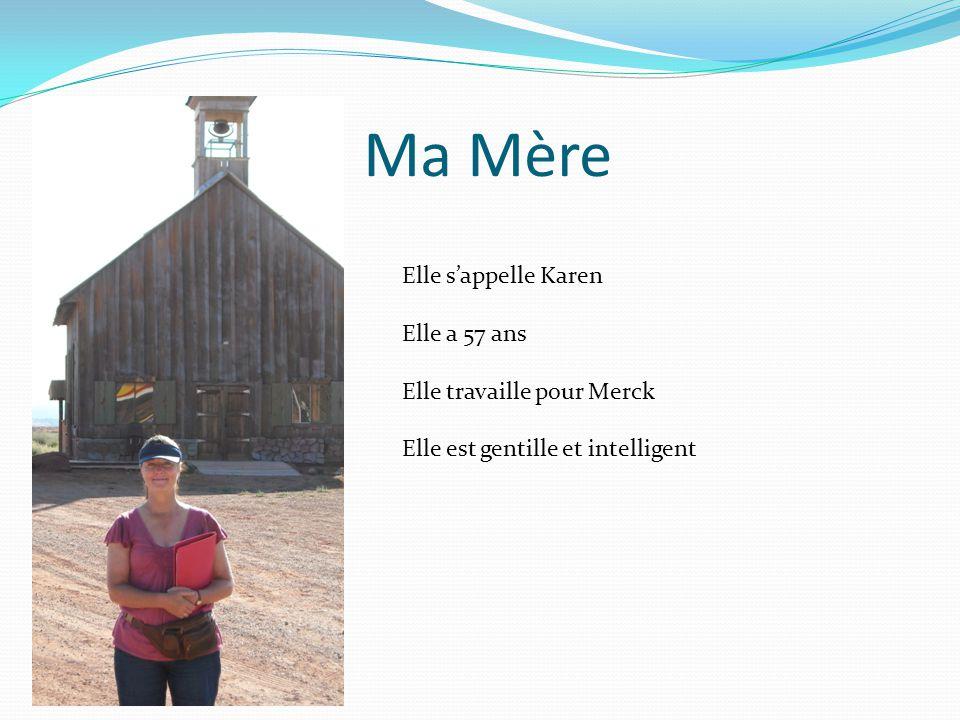 Ma Mère Elle s'appelle Karen Elle a 57 ans Elle travaille pour Merck Elle est gentille et intelligent