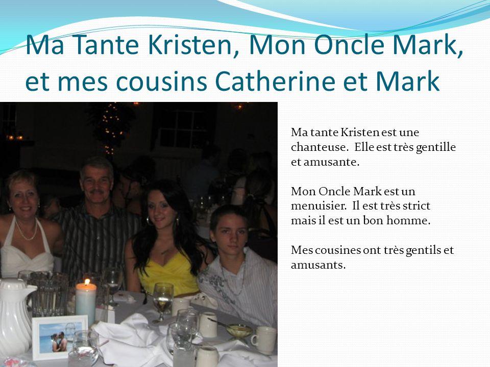 Ma Tante Kristen, Mon Oncle Mark, et mes cousins Catherine et Mark Ma tante Kristen est une chanteuse. Elle est très gentille et amusante. Mon Oncle M