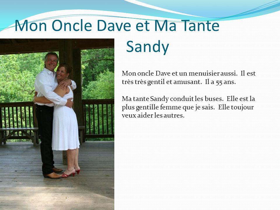 Mon Oncle Dave et Ma Tante Sandy Mon oncle Dave et un menuisier aussi. Il est très très gentil et amusant. Il a 55 ans. Ma tante Sandy conduit les bus