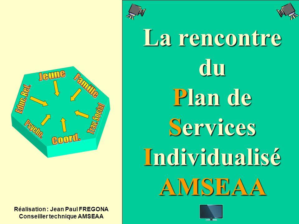 La rencontre du Plan de Services Individualisé AMSEAA Réalisation : Jean Paul FREGONA Conseiller technique AMSEAA