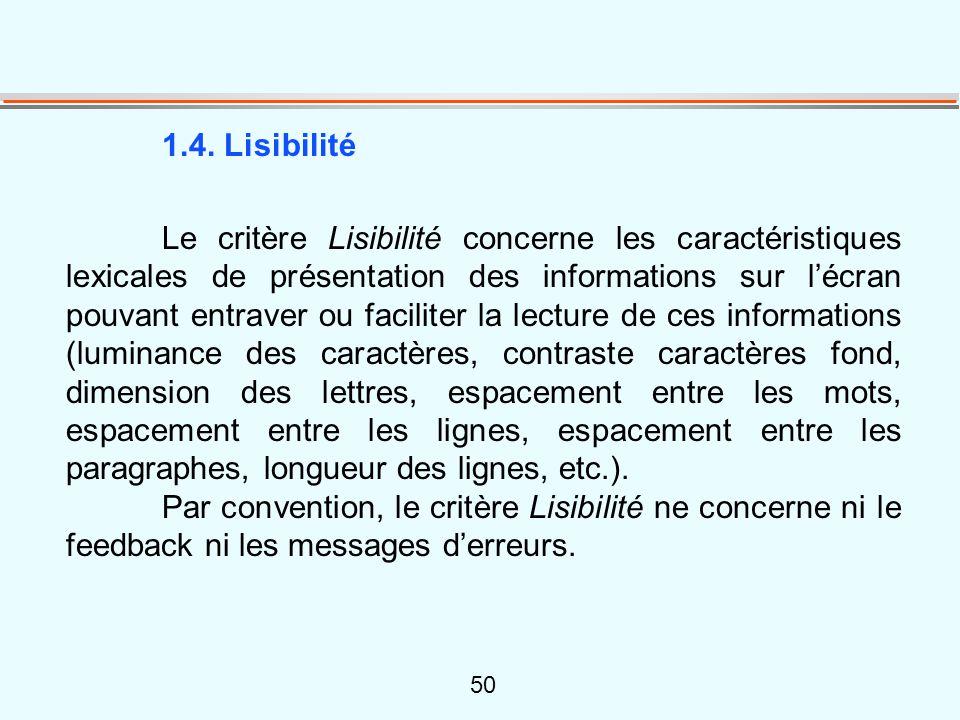 50 1.4. Lisibilité Le critère Lisibilité concerne les caractéristiques lexicales de présentation des informations sur l'écran pouvant entraver ou faci