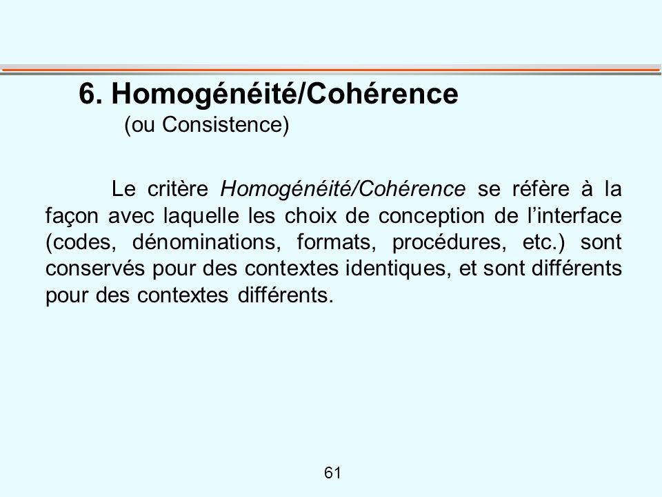 61 6. Homogénéité/Cohérence (ou Consistence) Le critère Homogénéité/Cohérence se réfère à la façon avec laquelle les choix de conception de l'interfac