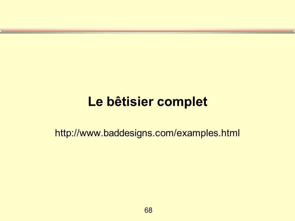 68 Le bêtisier complet http://www.baddesigns.com/examples.html