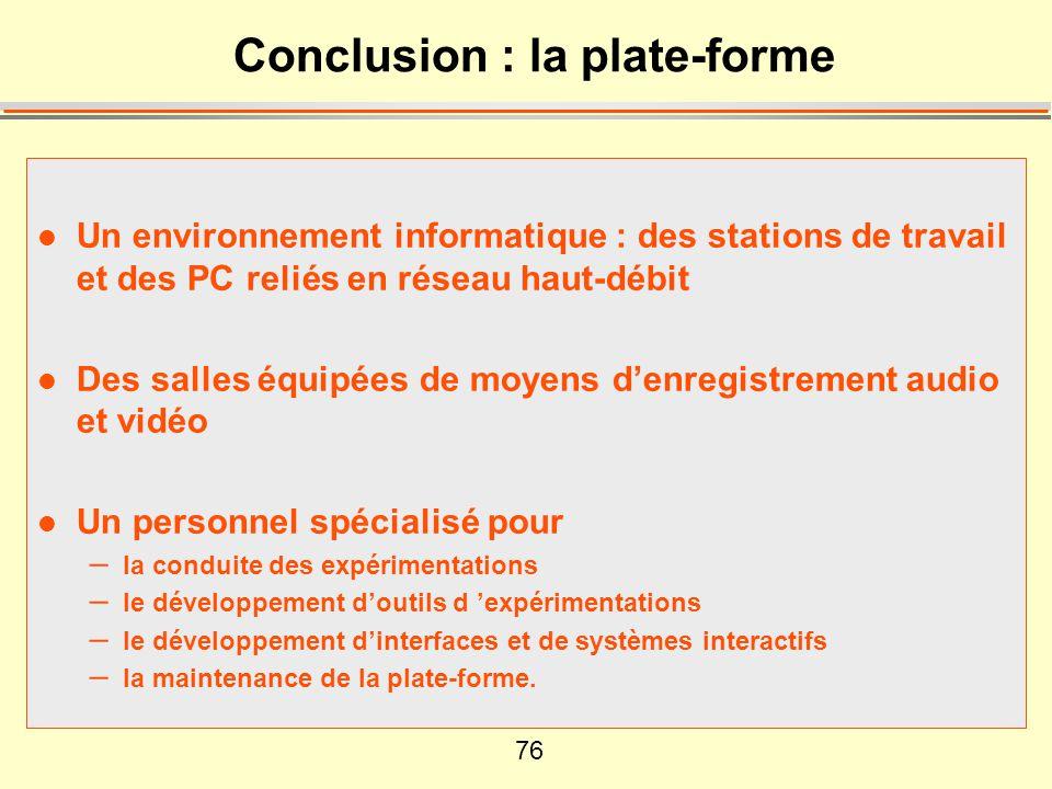 76 Conclusion : la plate-forme l Un environnement informatique : des stations de travail et des PC reliés en réseau haut-débit l Des salles équipées d
