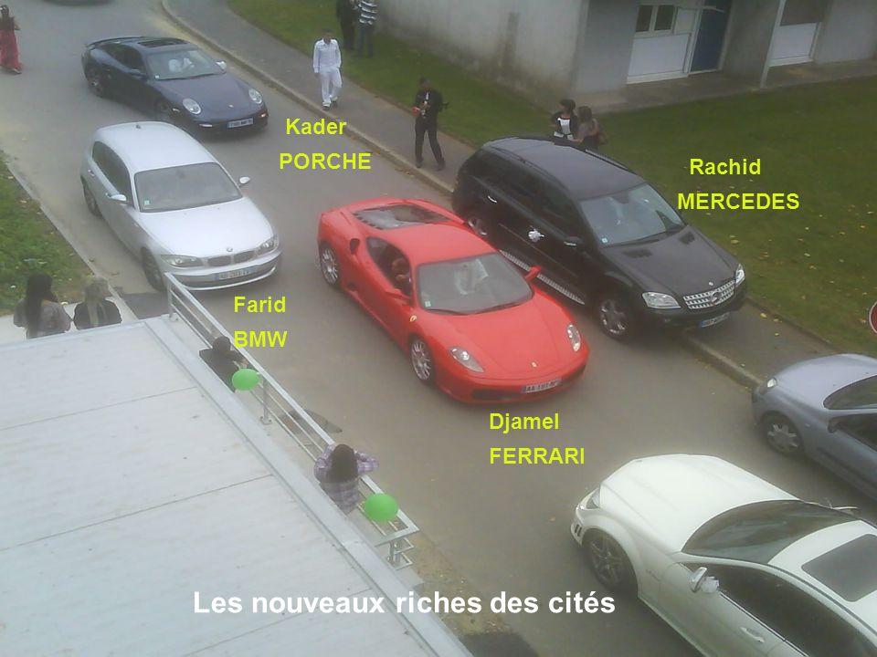 Rachid MERCEDES Djamel FERRARI Farid BMW Kader PORCHE Les nouveaux riches des cités