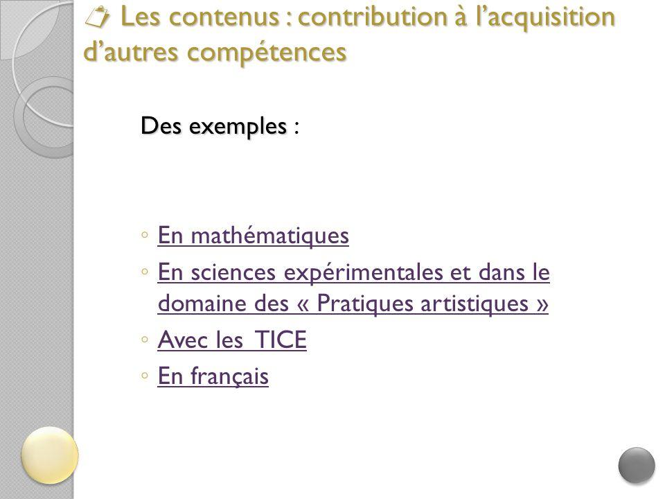  Les contenus : contribution à l'acquisition d'autres compétences Des exemples Des exemples : ◦ En mathématiques En mathématiques ◦ En sciences expér