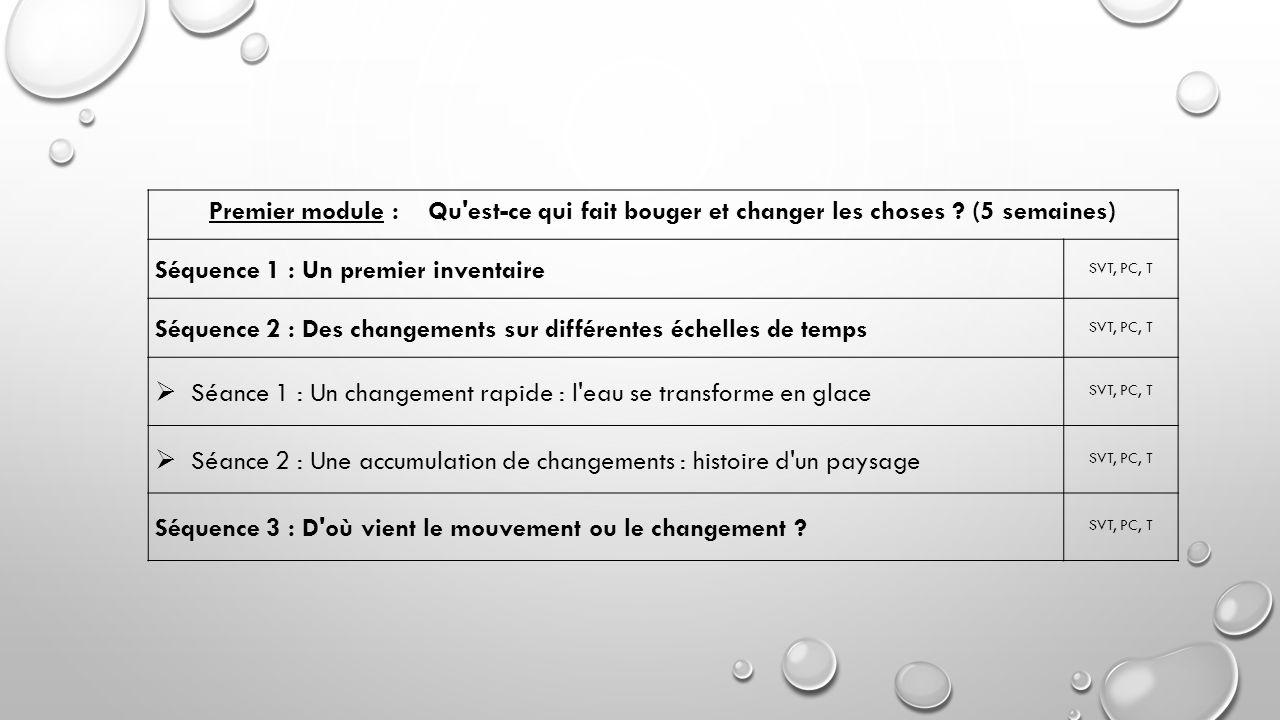 Premier module : Qu'est-ce qui fait bouger et changer les choses ? (5 semaines) Séquence 1 : Un premier inventaire SVT, PC, T Séquence 2 : Des changem