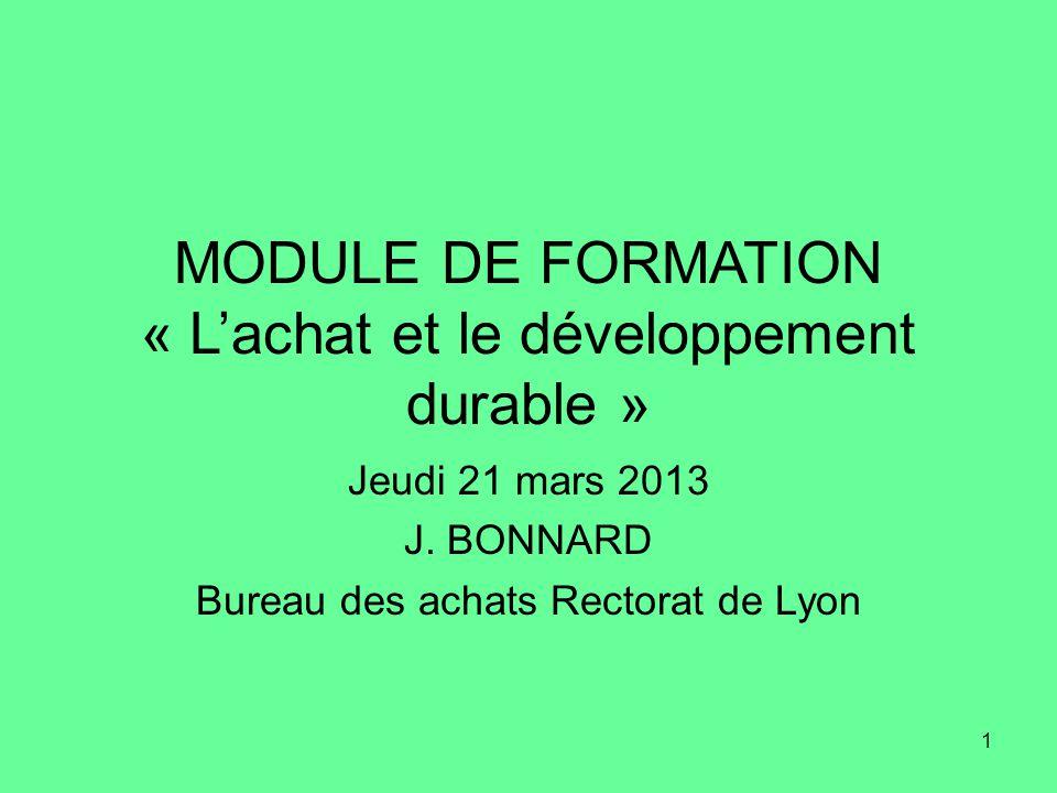 1 MODULE DE FORMATION « L'achat et le développement durable » Jeudi 21 mars 2013 J.