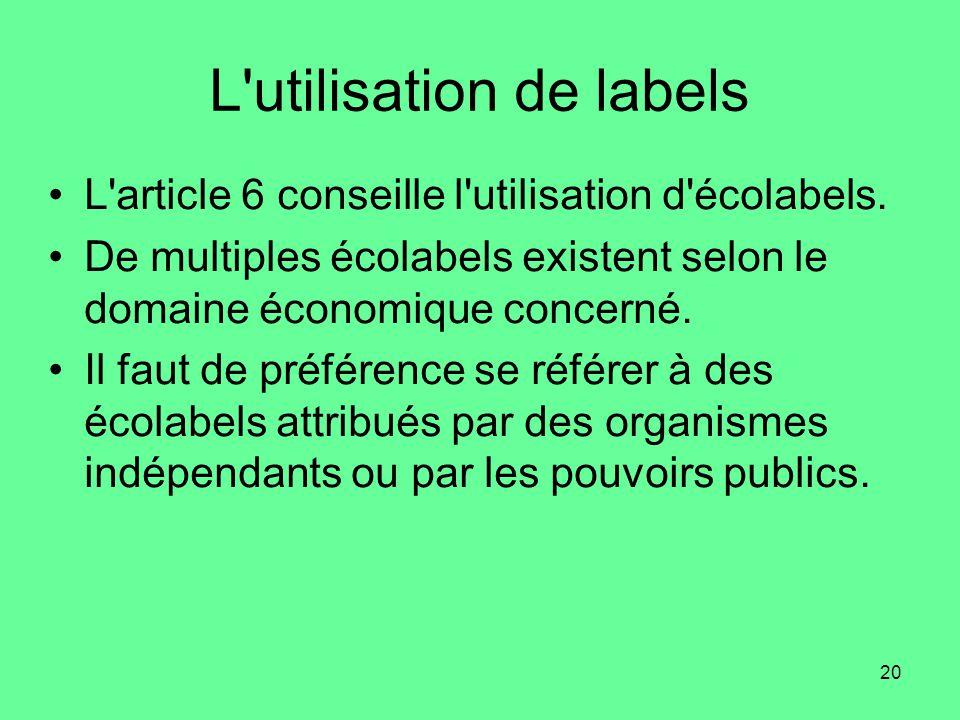 20 L utilisation de labels •L article 6 conseille l utilisation d écolabels.