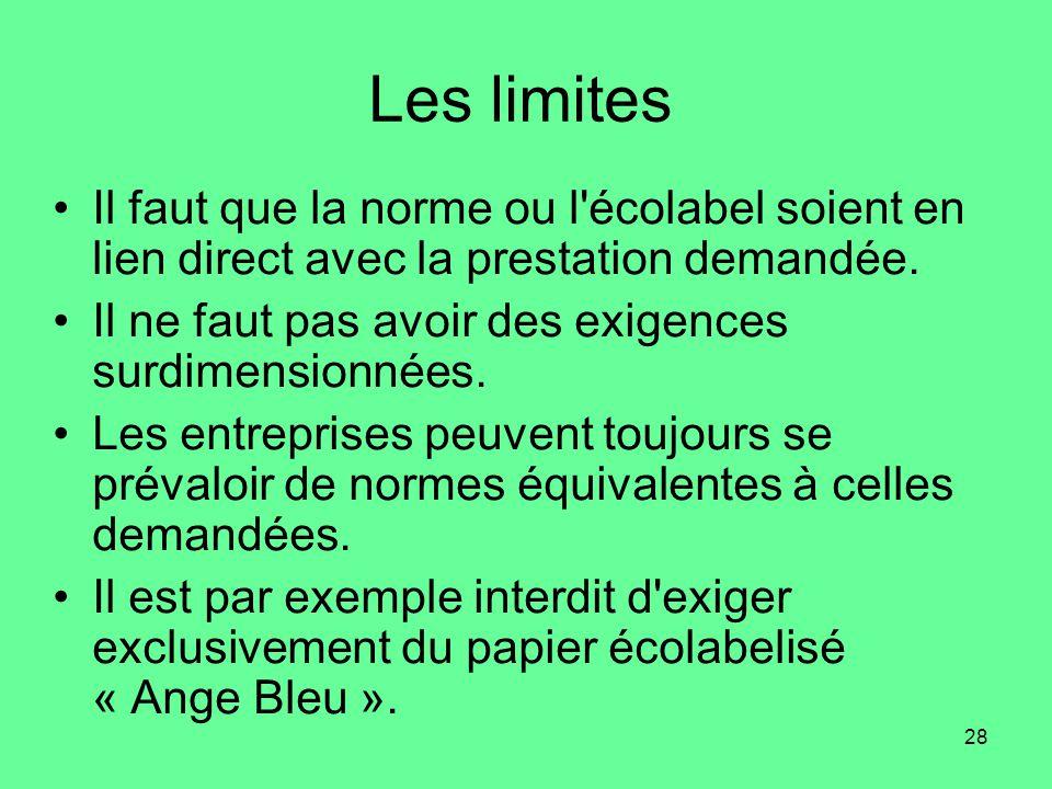 28 Les limites •Il faut que la norme ou l écolabel soient en lien direct avec la prestation demandée.