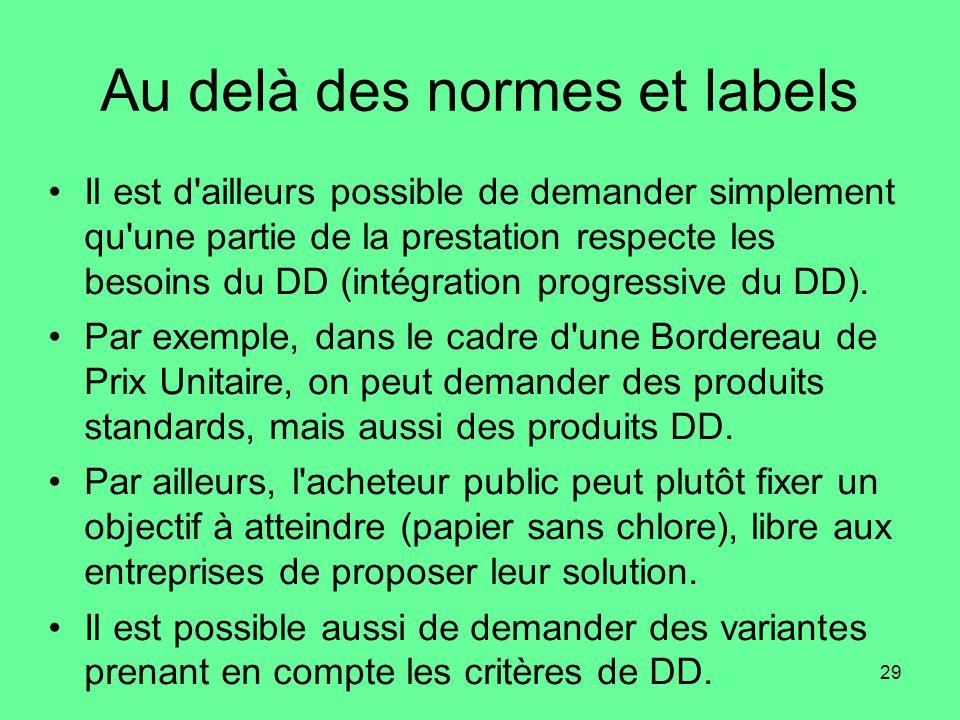 29 Au delà des normes et labels •Il est d ailleurs possible de demander simplement qu une partie de la prestation respecte les besoins du DD (intégration progressive du DD).
