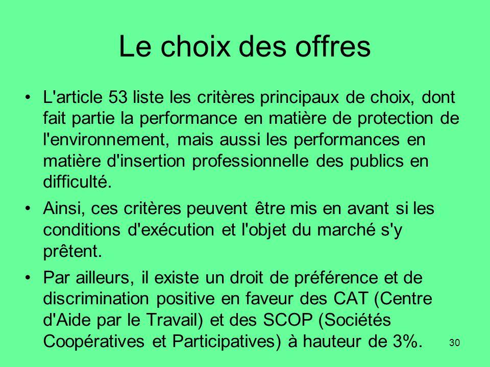 30 Le choix des offres •L article 53 liste les critères principaux de choix, dont fait partie la performance en matière de protection de l environnement, mais aussi les performances en matière d insertion professionnelle des publics en difficulté.
