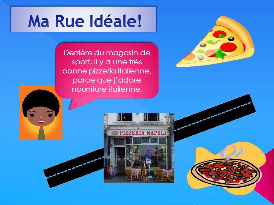 Derrière du magasin de sport, il y a une trés bonne pizzeria italienne, parce que j'adore nourriture italienne.