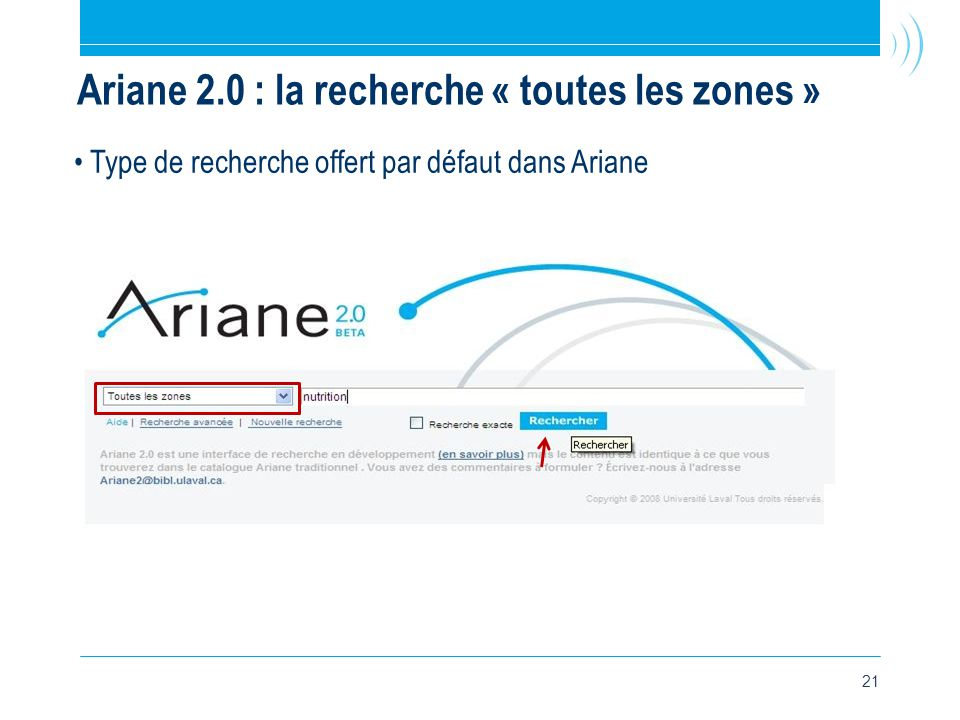 21 Ariane 2.0 : la recherche « toutes les zones » • Type de recherche offert par défaut dans Ariane