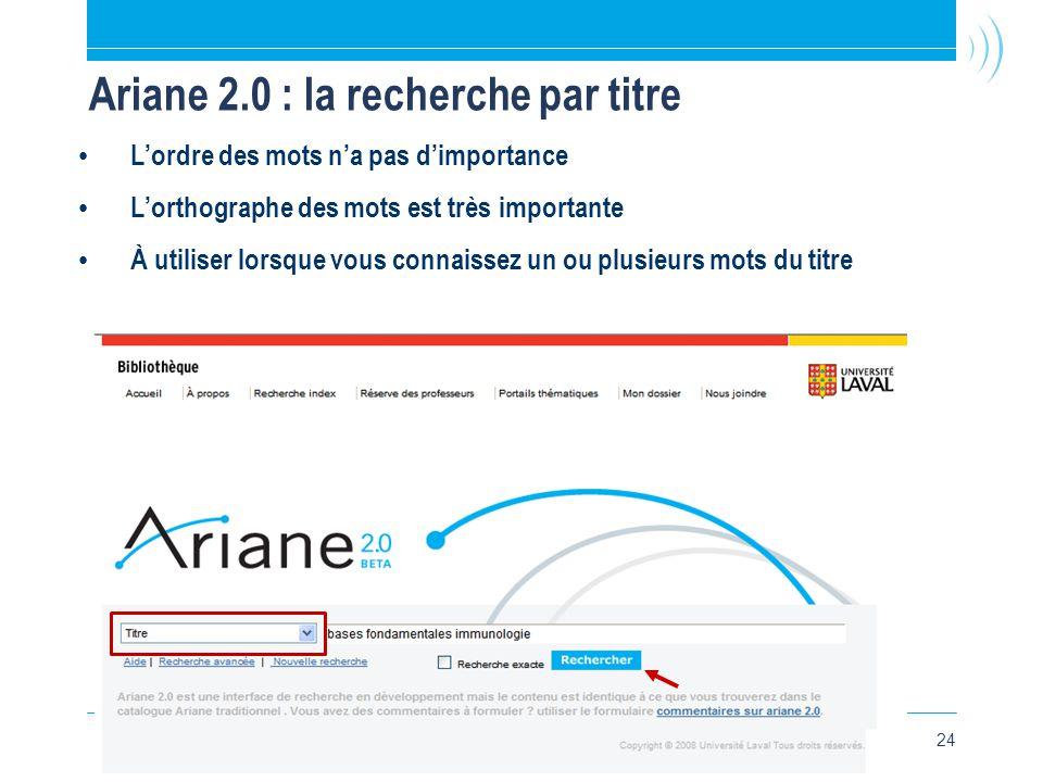 24 Ariane 2.0 : la recherche par titre • L'ordre des mots n'a pas d'importance • L'orthographe des mots est très importante • À utiliser lorsque vous connaissez un ou plusieurs mots du titre