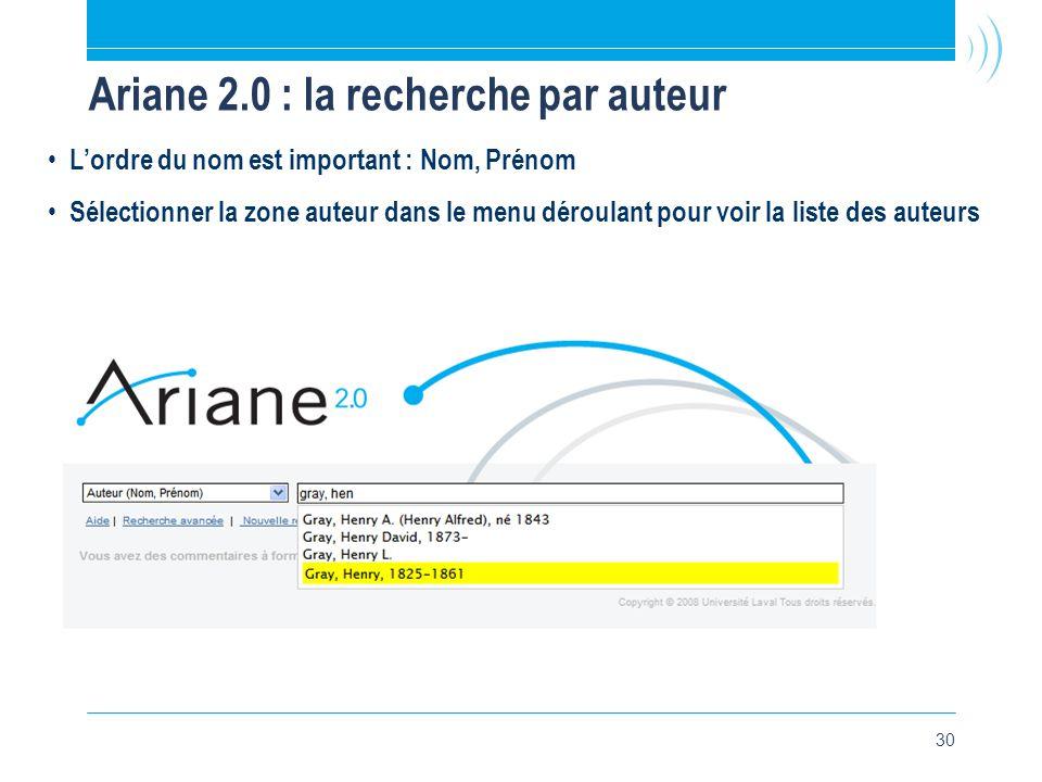30 Ariane 2.0 : la recherche par auteur • L'ordre du nom est important : Nom, Prénom • Sélectionner la zone auteur dans le menu déroulant pour voir la liste des auteurs